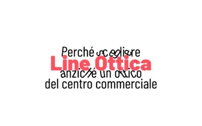 Perché scegliere Line Ottica anziché un ottico del Centro Commerciale?