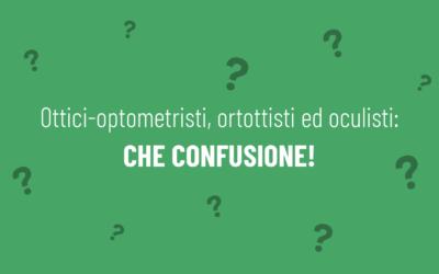 Ottici, Optometristi, Ortottisti ed Oculisti: Che confusione!