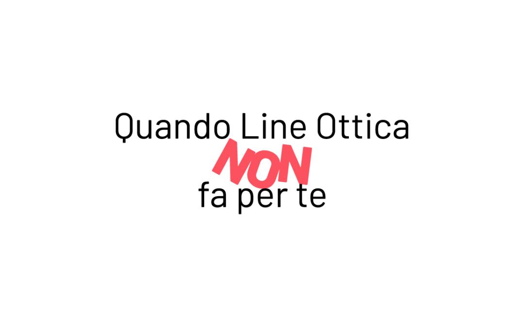 Quando Line Ottica NON fa per te
